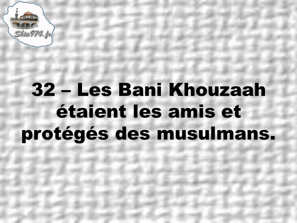 32 – Les Bani Khouzaah étaient les amis et protégés des musulmans.