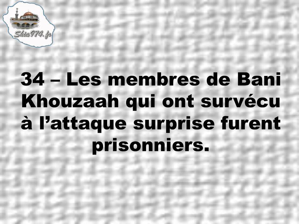 34 – Les membres de Bani Khouzaah qui ont survécu à lattaque surprise furent prisonniers.