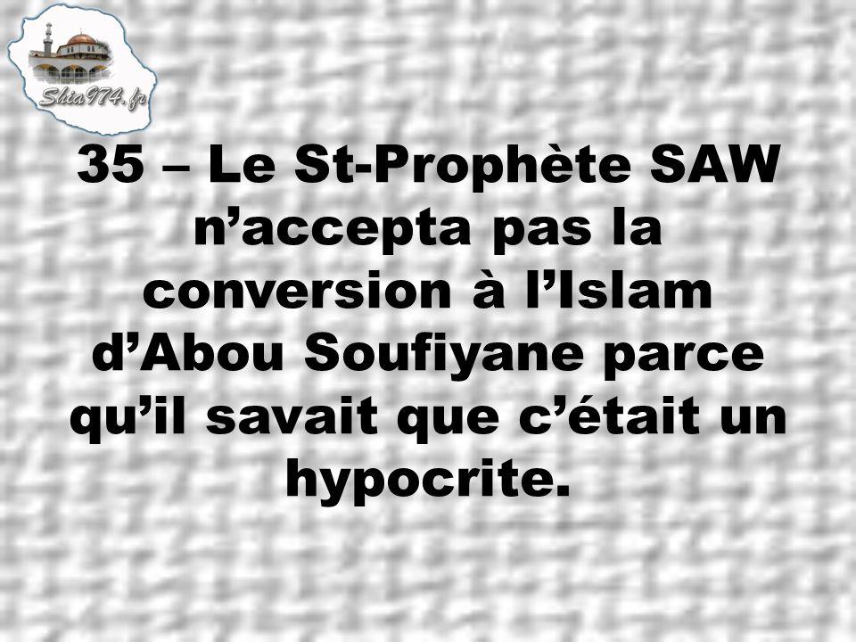 35 – Le St-Prophète SAW naccepta pas la conversion à lIslam dAbou Soufiyane parce quil savait que cétait un hypocrite.