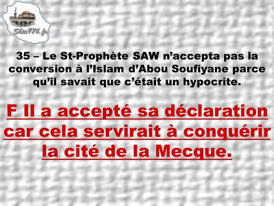 F Il a accepté sa déclaration car cela servirait à conquérir la cité de la Mecque.