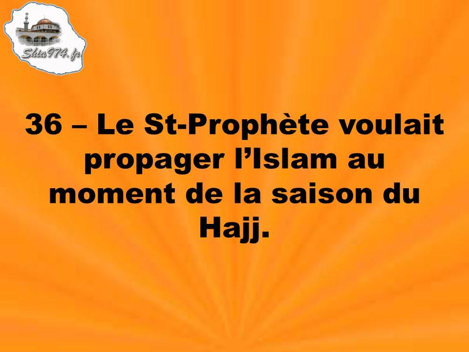 36 – Le St-Prophète voulait propager lIslam au moment de la saison du Hajj.