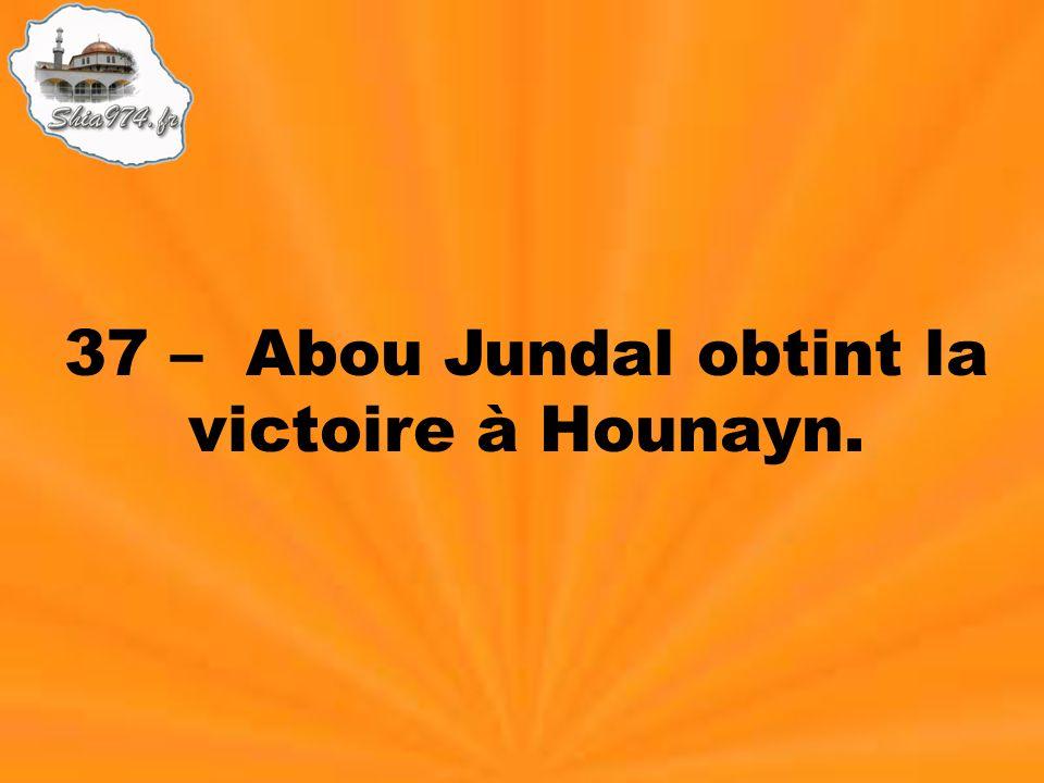37 – Abou Jundal obtint la victoire à Hounayn.