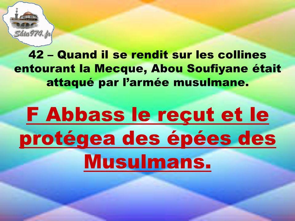 F Abbass le reçut et le protégea des épées des Musulmans.