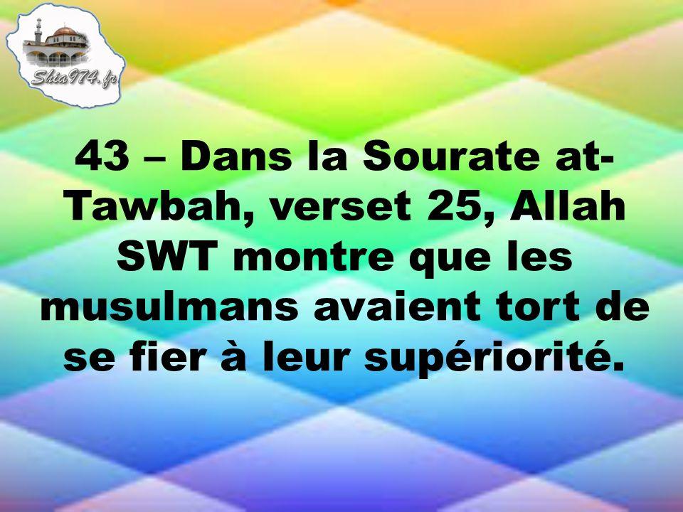 43 – Dans la Sourate at- Tawbah, verset 25, Allah SWT montre que les musulmans avaient tort de se fier à leur supériorité.