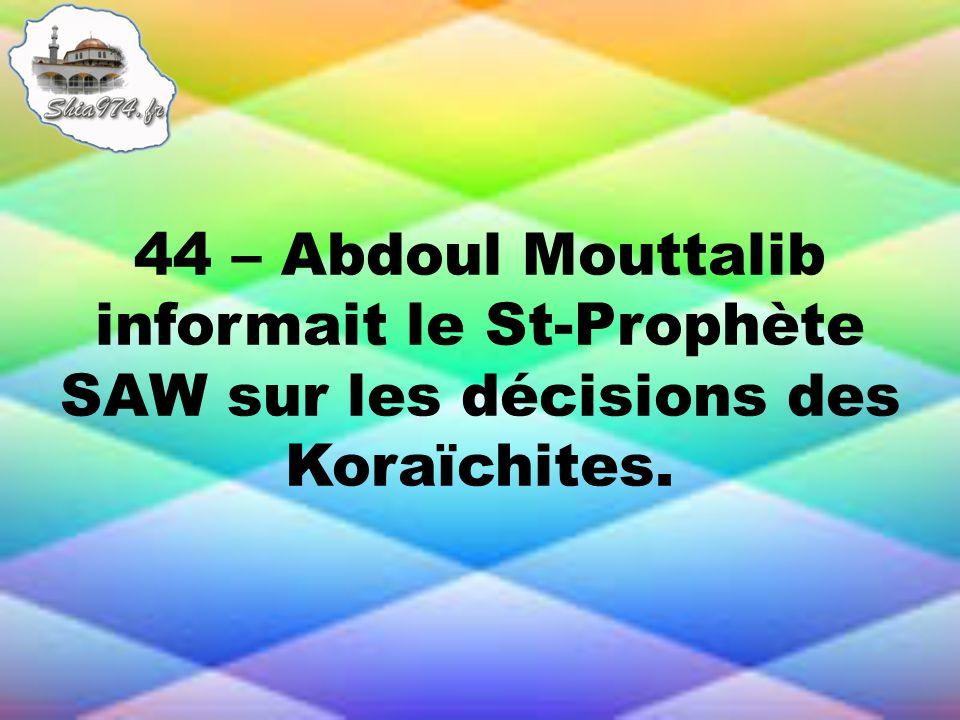 44 – Abdoul Mouttalib informait le St-Prophète SAW sur les décisions des Koraïchites.