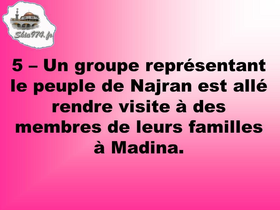5 – Un groupe représentant le peuple de Najran est allé rendre visite à des membres de leurs familles à Madina.