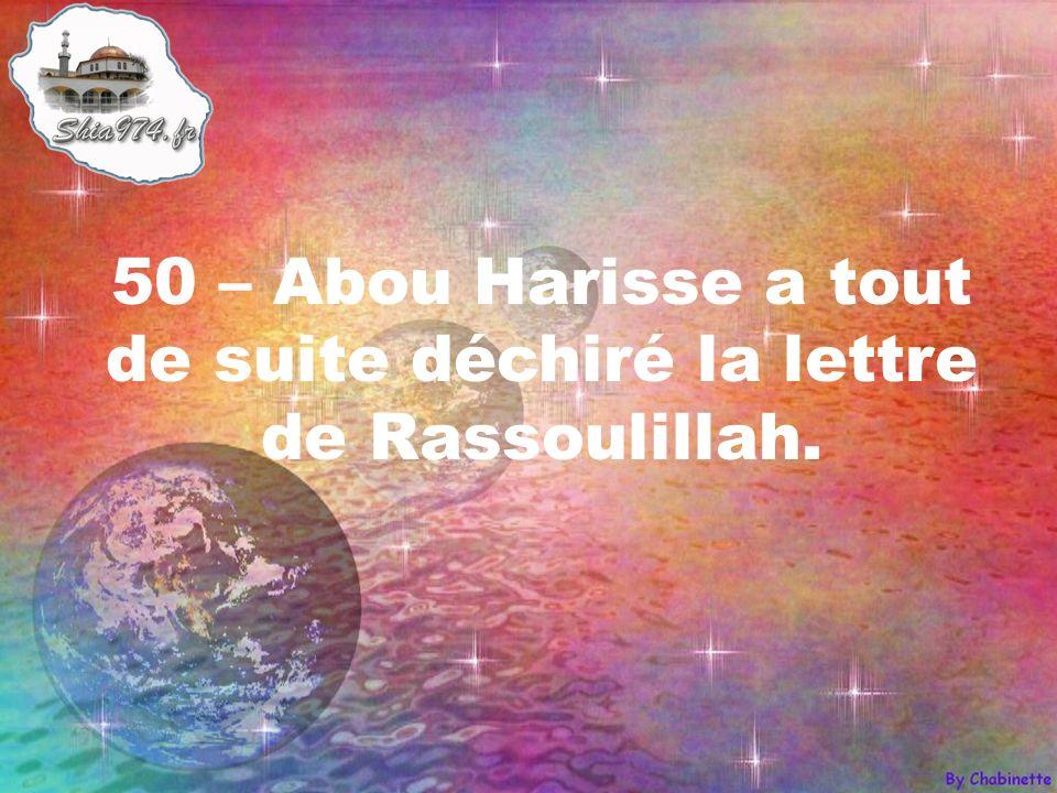 50 – Abou Harisse a tout de suite déchiré la lettre de Rassoulillah.