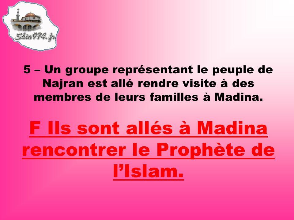 F Ils sont allés à Madina rencontrer le Prophète de lIslam.