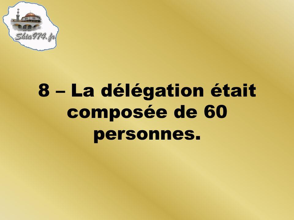 8 – La délégation était composée de 60 personnes.