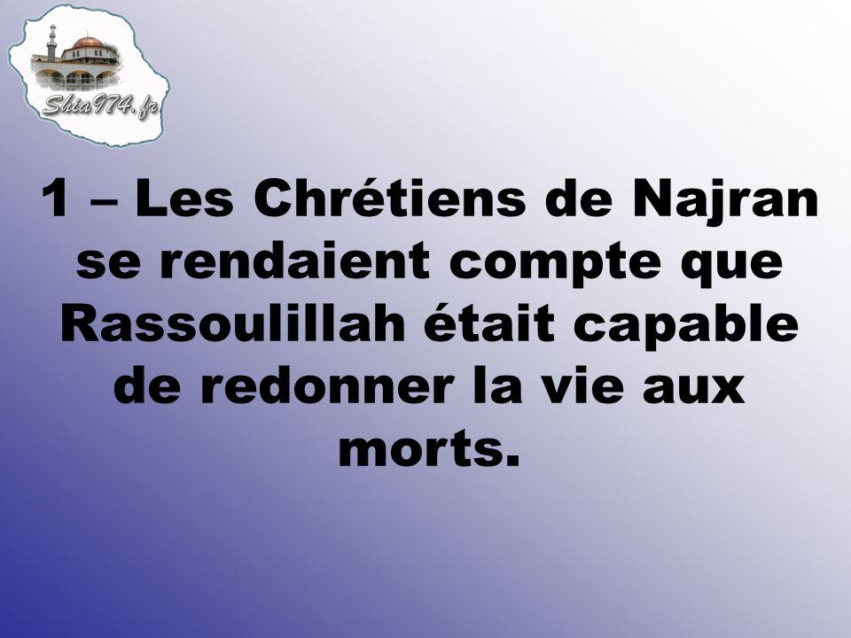 1 – Les Chrétiens de Najran se rendaient compte que Rassoulillah était capable de redonner la vie aux morts.
