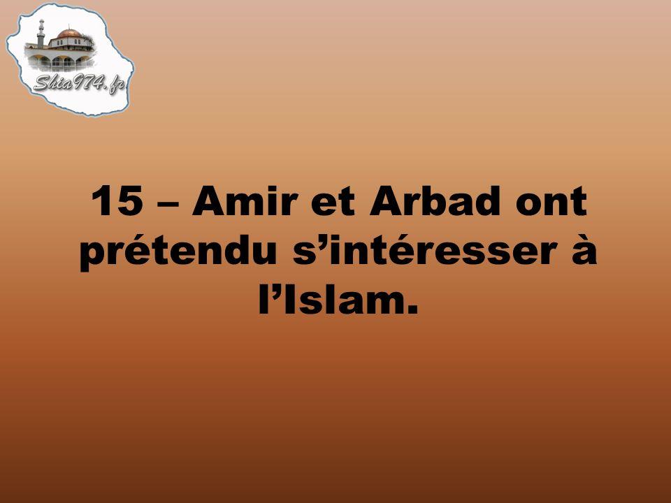 15 – Amir et Arbad ont prétendu sintéresser à lIslam.