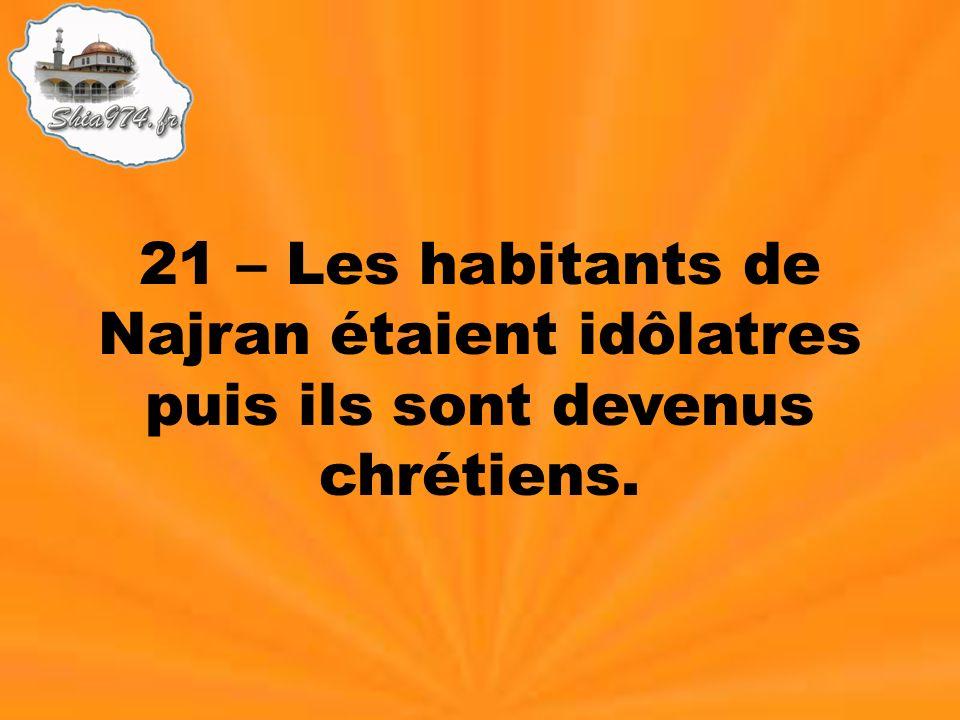 21 – Les habitants de Najran étaient idôlatres puis ils sont devenus chrétiens.
