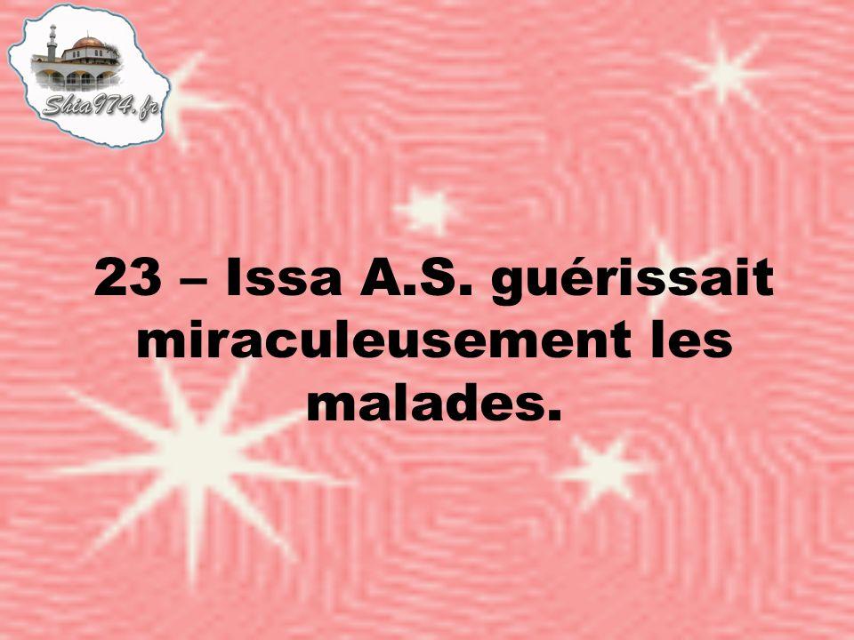 23 – Issa A.S. guérissait miraculeusement les malades.