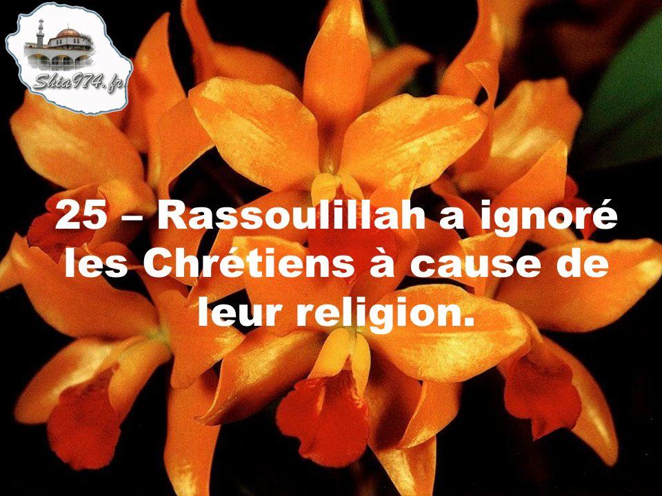 25 – Rassoulillah a ignoré les Chrétiens à cause de leur religion.