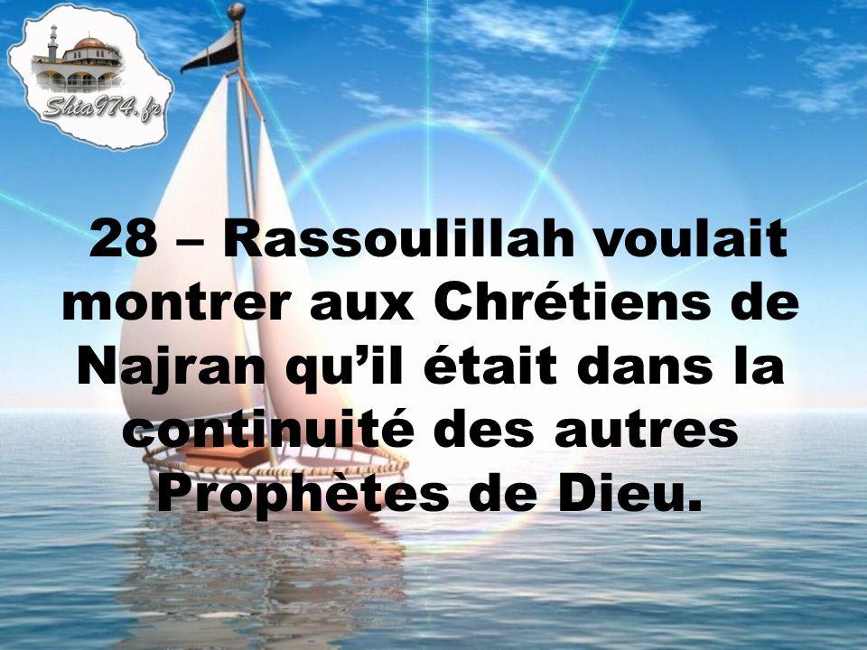 28 – Rassoulillah voulait montrer aux Chrétiens de Najran quil était dans la continuité des autres Prophètes de Dieu.