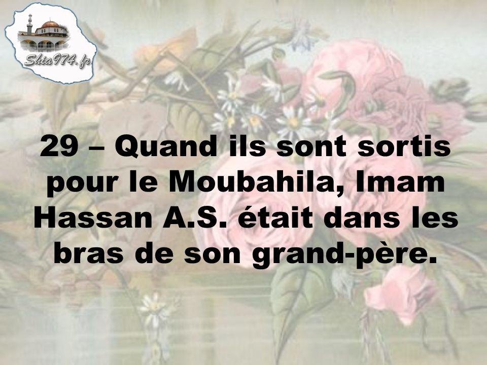 29 – Quand ils sont sortis pour le Moubahila, Imam Hassan A.S. était dans les bras de son grand-père.