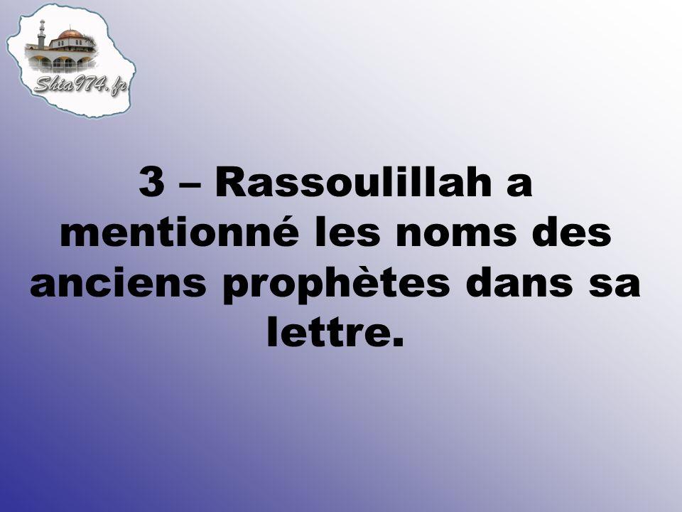 3 – Rassoulillah a mentionné les noms des anciens prophètes dans sa lettre.