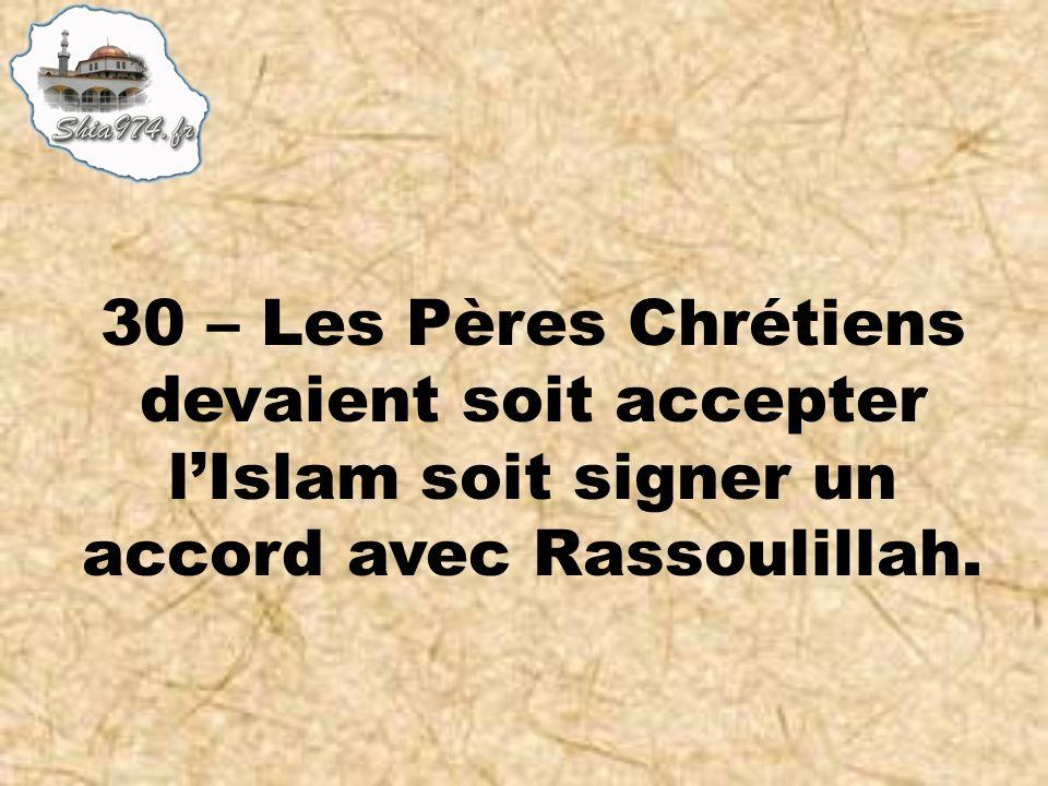 30 – Les Pères Chrétiens devaient soit accepter lIslam soit signer un accord avec Rassoulillah.