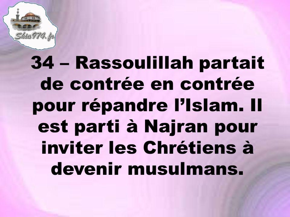 34 – Rassoulillah partait de contrée en contrée pour répandre lIslam. Il est parti à Najran pour inviter les Chrétiens à devenir musulmans.