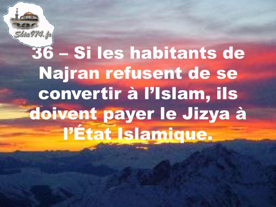 36 – Si les habitants de Najran refusent de se convertir à lIslam, ils doivent payer le Jizya à lÉtat Islamique.
