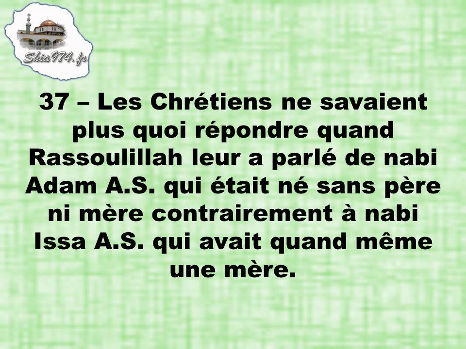 37 – Les Chrétiens ne savaient plus quoi répondre quand Rassoulillah leur a parlé de nabi Adam A.S. qui était né sans père ni mère contrairement à nab
