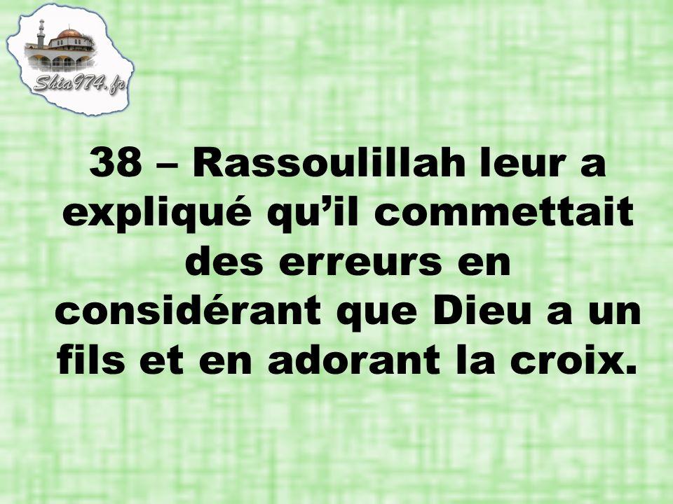 38 – Rassoulillah leur a expliqué quil commettait des erreurs en considérant que Dieu a un fils et en adorant la croix.