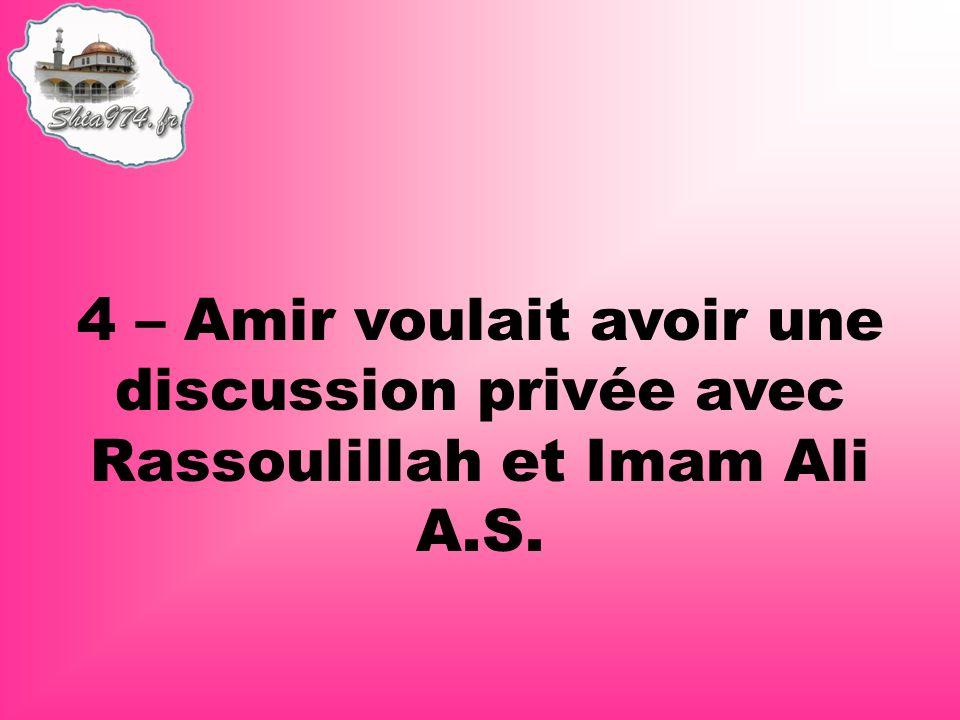 4 – Amir voulait avoir une discussion privée avec Rassoulillah et Imam Ali A.S.