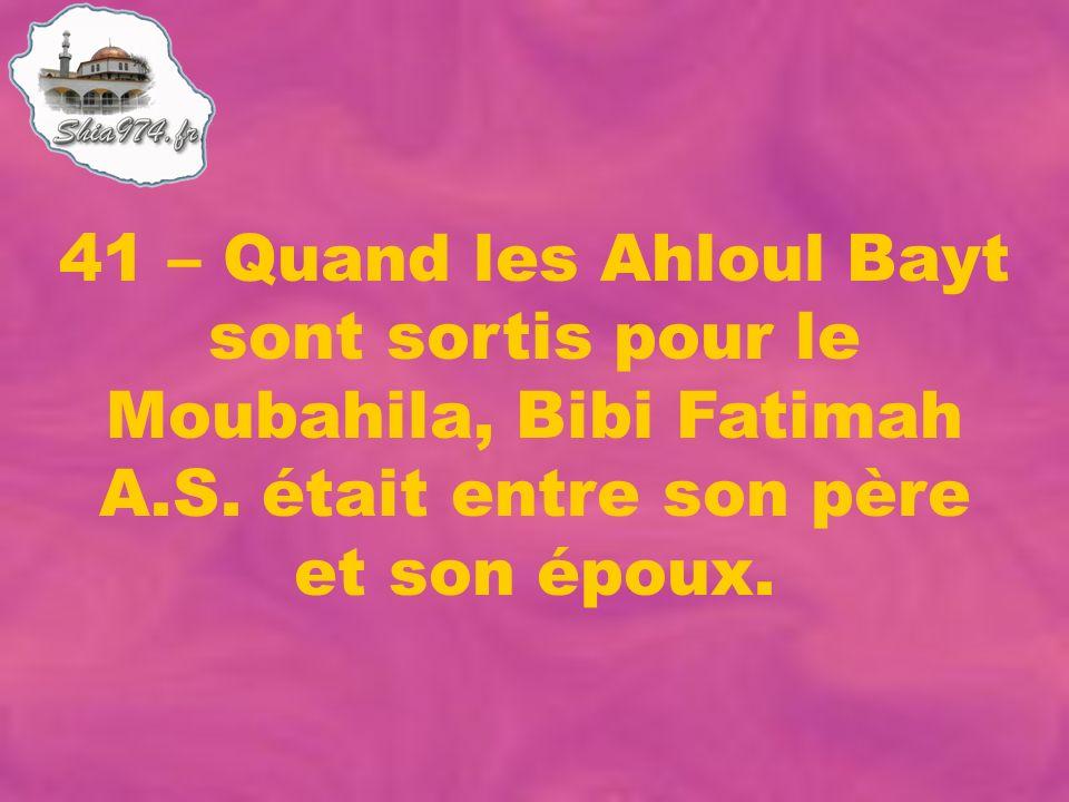 41 – Quand les Ahloul Bayt sont sortis pour le Moubahila, Bibi Fatimah A.S. était entre son père et son époux.