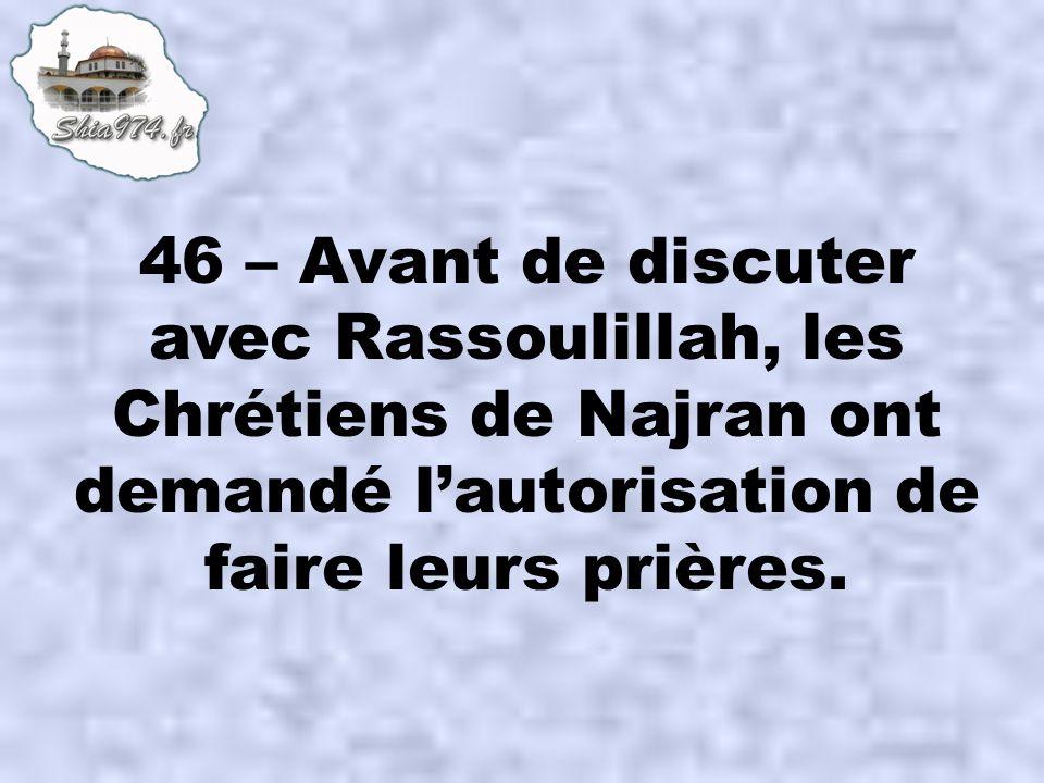 46 – Avant de discuter avec Rassoulillah, les Chrétiens de Najran ont demandé lautorisation de faire leurs prières.