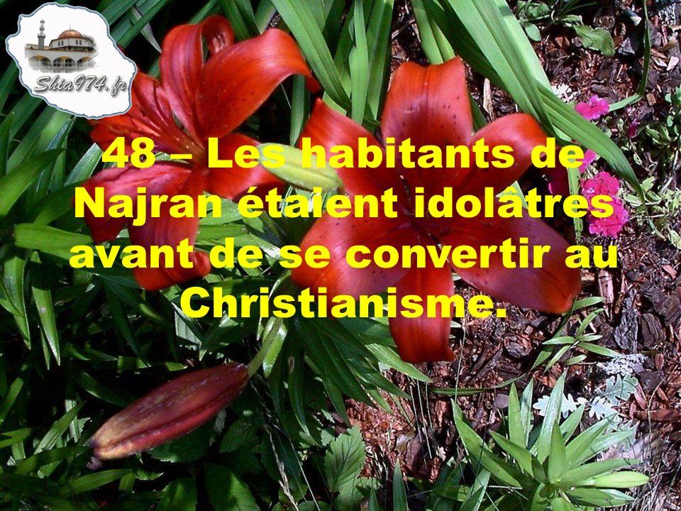 48 – Les habitants de Najran étaient idolâtres avant de se convertir au Christianisme.