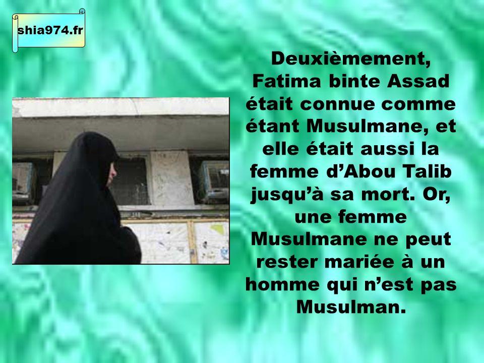 Deuxièmement, Fatima binte Assad était connue comme étant Musulmane, et elle était aussi la femme dAbou Talib jusquà sa mort.