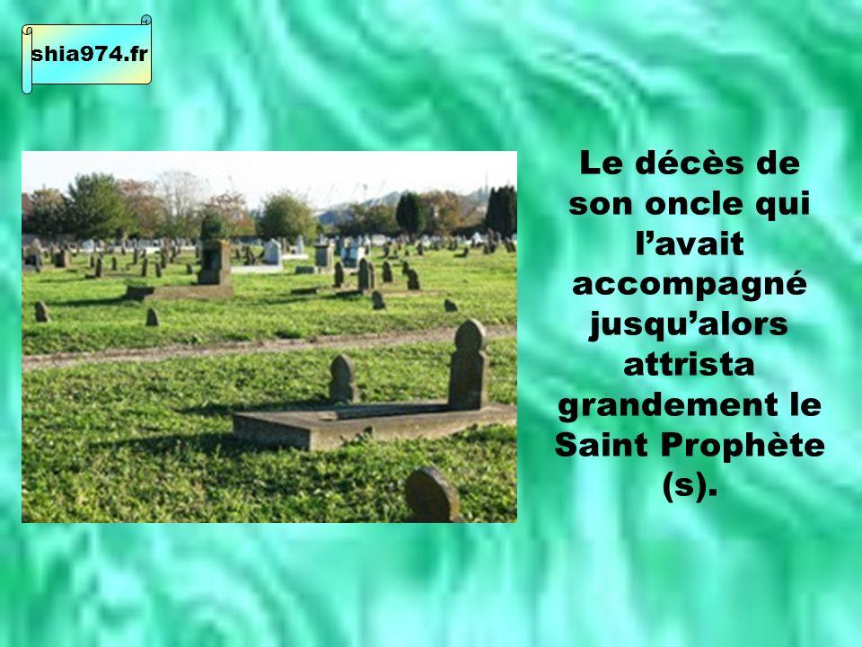 Le décès de son oncle qui lavait accompagné jusqualors attrista grandement le Saint Prophète (s).