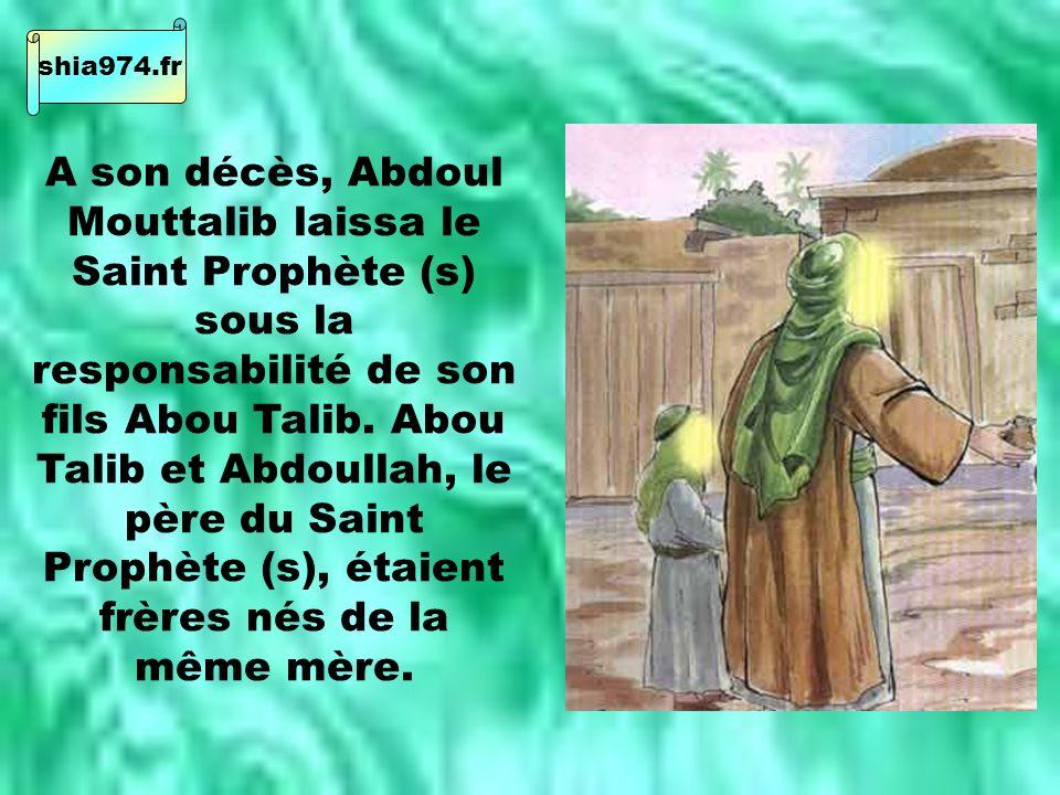 A son décès, Abdoul Mouttalib laissa le Saint Prophète (s) sous la responsabilité de son fils Abou Talib.