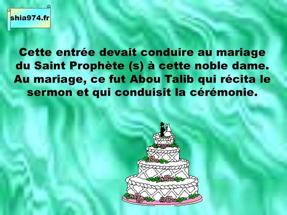 Cette entrée devait conduire au mariage du Saint Prophète (s) à cette noble dame.