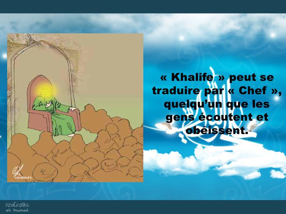 « Khalife » peut se traduire par « Chef », quelquun que les gens écoutent et obéissent.