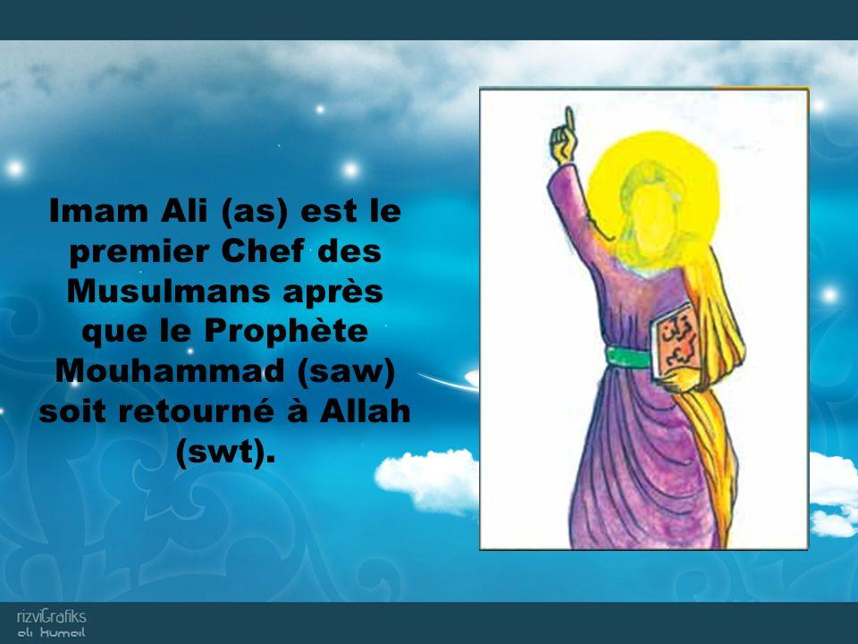 Imam Ali (as) est le premier Chef des Musulmans après que le Prophète Mouhammad (saw) soit retourné à Allah (swt).