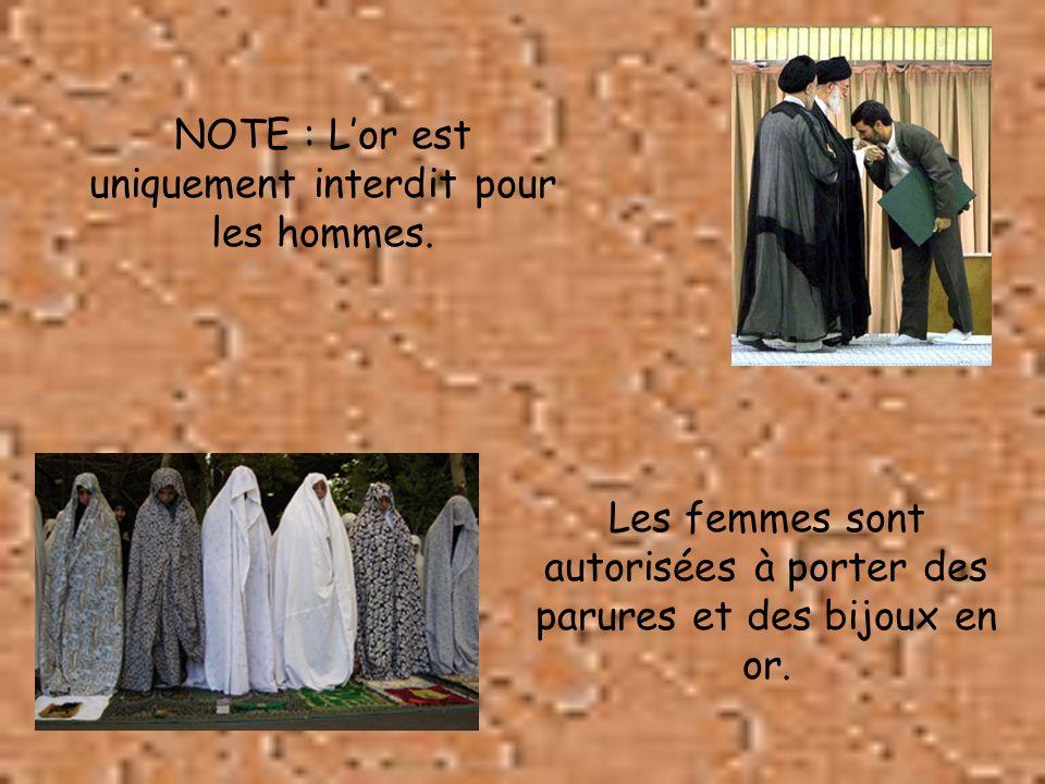 NOTE : Lor est uniquement interdit pour les hommes. Les femmes sont autorisées à porter des parures et des bijoux en or.