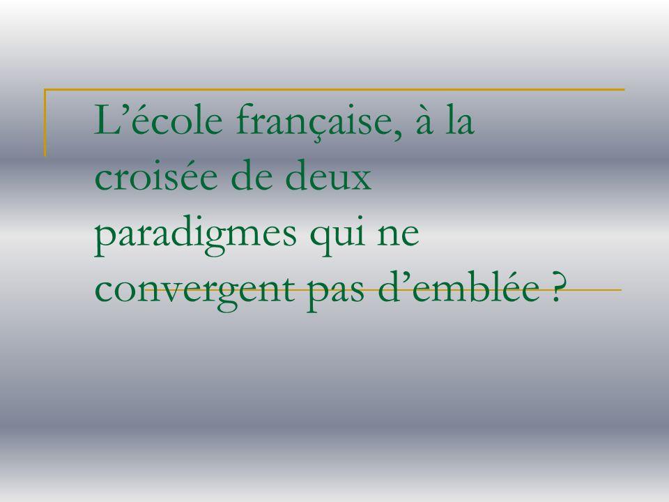 Lécole française, à la croisée de deux paradigmes qui ne convergent pas demblée ?