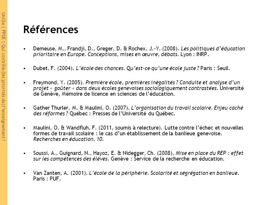 UniGe | FPSE | Qui contrôle (les priorités de) lenseignement ? Références Demeuse, M., Frandji, D., Greger, D. & Rochex, J.-Y. (2008). Les politiques