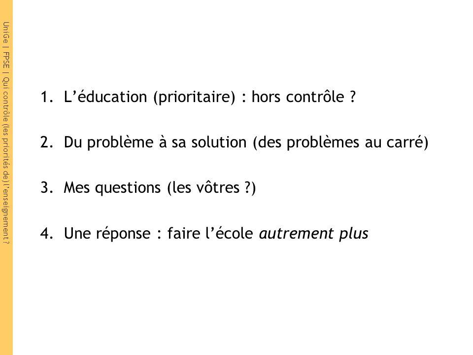 UniGe | FPSE | Qui contrôle (les priorités de) lenseignement ? 1.Léducation (prioritaire) : hors contrôle ? 2.Du problème à sa solution (des problèmes