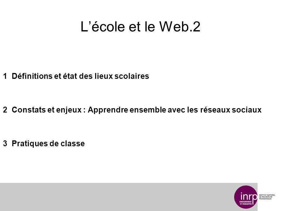 Lécole et le Web.2 1 Définitions et état des lieux scolaires 2 Constats et enjeux : Apprendre ensemble avec les réseaux sociaux 3 Pratiques de classe