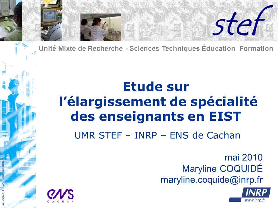 Unité Mixte de Recherche - Sciences Techniques Éducation Formation Etude sur lélargissement de spécialité des enseignants en EIST UMR STEF – INRP – EN
