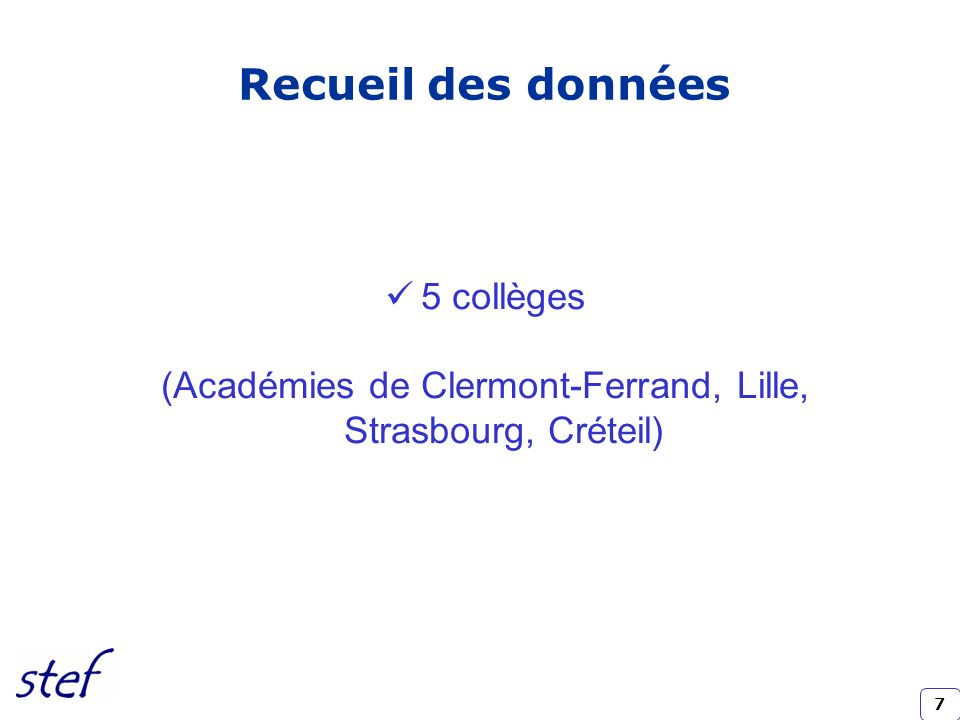 7 Recueil des données 5 collèges (Académies de Clermont-Ferrand, Lille, Strasbourg, Créteil)