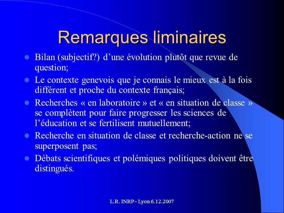 L.R. INRP - Lyon 6.12.2007 Remarques liminaires Bilan (subjectif?) dune évolution plutôt que revue de question; Le contexte genevois que je connais le