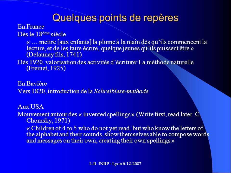 L.R. INRP - Lyon 6.12.2007 Quelques points de repères En France Dès le 18 ème siècle « … mettre [aux enfants] la plume à la main dès quils commencent