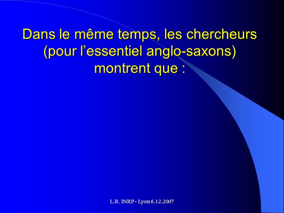L.R. INRP - Lyon 6.12.2007 Dans le même temps, les chercheurs (pour lessentiel anglo-saxons) montrent que :