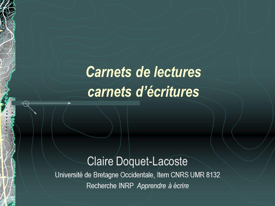 Carnets de lectures carnets décritures Claire Doquet-Lacoste Université de Bretagne Occidentale, Item CNRS UMR 8132 Recherche INRP Apprendre à écrire