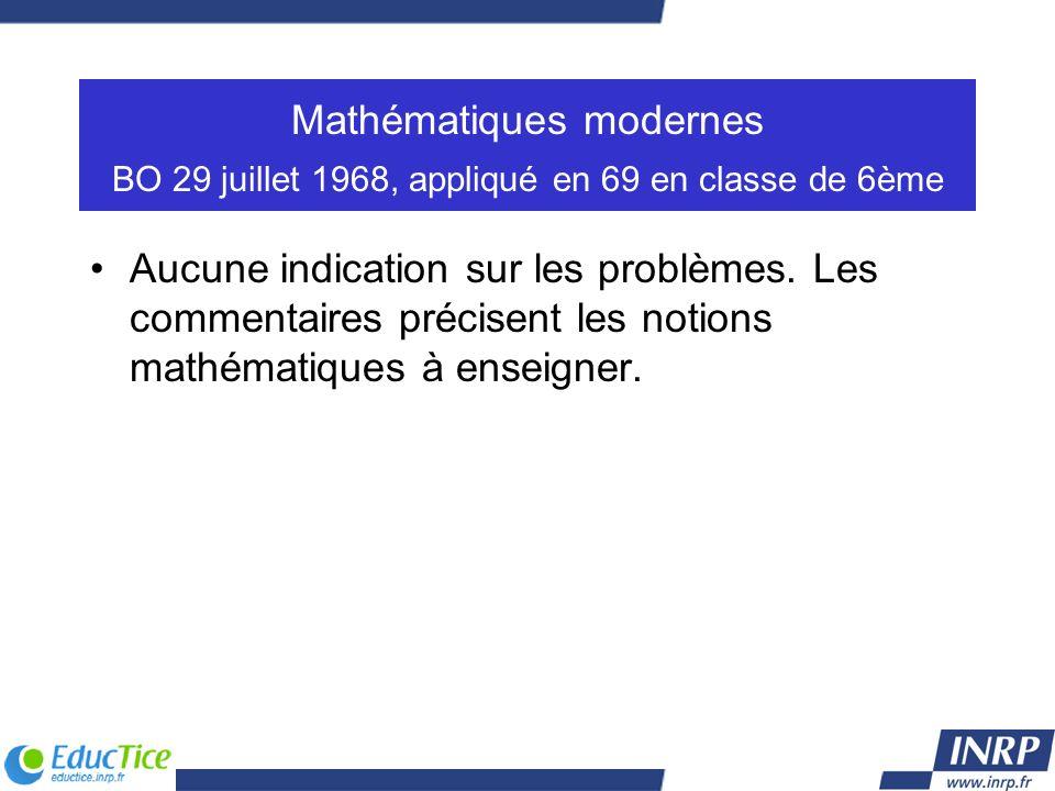 Mathématiques modernes BO 29 juillet 1968, appliqué en 69 en classe de 6ème Aucune indication sur les problèmes. Les commentaires précisent les notion