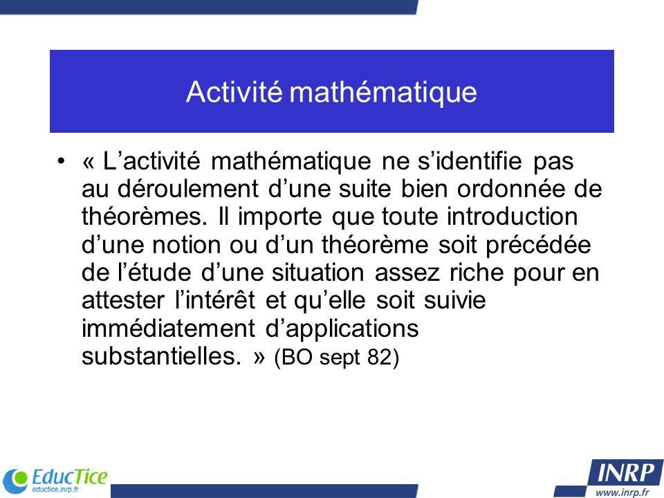 Activité mathématique « Lactivité mathématique ne sidentifie pas au déroulement dune suite bien ordonnée de théorèmes. Il importe que toute introducti