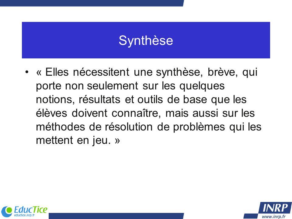 Synthèse « Elles nécessitent une synthèse, brève, qui porte non seulement sur les quelques notions, résultats et outils de base que les élèves doivent
